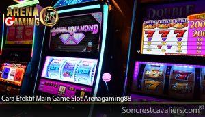 Cara Efektif Main Game Slot Arenagaming88