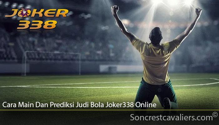 Cara Main Dan Prediksi Judi Bola Joker338 Online