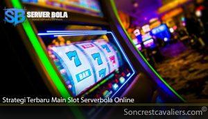 Strategi Terbaru Main Slot Serverbola Online