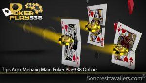 Tips Agar Menang Main Poker Play338 Online
