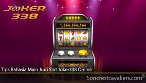 Tips Rahasia Main Judi Slot Joker338 Online