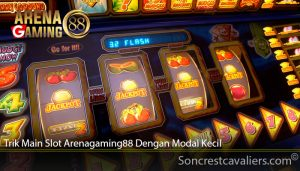 Trik Main Slot Arenagaming88 Dengan Modal Kecil