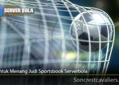 Trik Untuk Menang Judi Sportsbook Serverbola