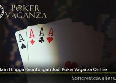 Cara Main Hingga Keuntungan Judi Poker Vaganza Online
