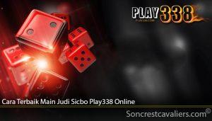 Cara Terbaik Main Judi Sicbo Play338 Online