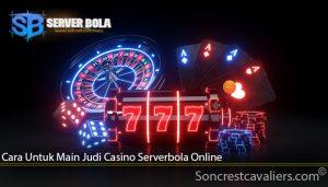 Cara Untuk Main Judi Casino Serverbola Online