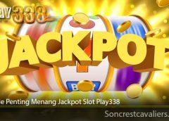 Metode Penting Menang Jackpot Slot Play338