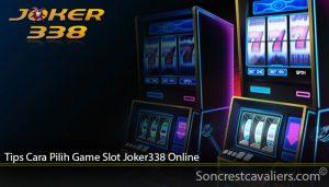 Tips Cara Pilih Game Slot Joker338 Online