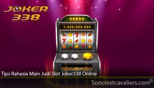 Tips Rahasia Main Judi Slot Joker338 Online | Soncrestcavaliers.com